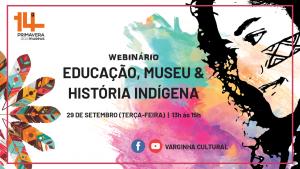 """Webinário """"Educação, Museu e História Indígena"""" acontece na próxima terça-feira"""